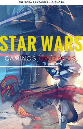 Star Wars: Caminos Cruzados. by Gisho98