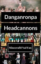 Danganronpa Headcannons by MinecraftFNaFFan