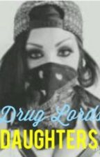 The Drug Lords Daughters by yourqveen