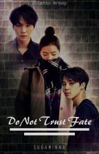 Do Not Trust Fate ( FF BTS - Private) - Complete by SugaMinNa