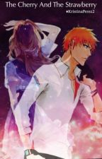 The Cherry And The Strawberry (Bleach Fanfic) by KristinaPerez2