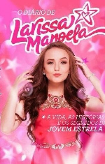 1b6d1c12b15e1 O Diario De Larissa Manoela - larinossanutella - Wattpad