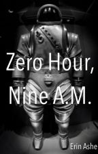 Zero Hour, Nine A.M. by NommingDePlume