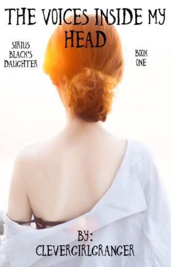 The Voices Inside My Head: Sirius Black's Daughter Book One