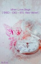 (Longfic) [ SNSD | EXO | BTS | Red Velvet ] When love begin by EnlyNguynNgcHn