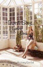 Don't Say... I Love You by LovelyMoneyGirl14