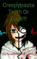 Creepypasta Truth Or Dare!!! by ScarletMusicLover