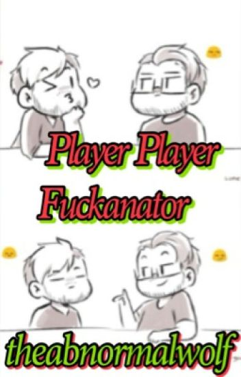 Player Player Fuckanator [Septiplier] *hold*