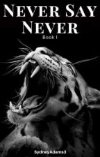 Never Say Never (Twilight FanFic) by SydneyAdams3