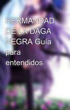HERMANDAD DE LA DAGA NEGRA Guía para entendidos by cloche_hippie
