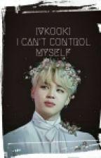 [ VKOOK ] I Can't Control Myself by sgrsuga
