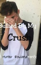 Bullied By My Crush  by HunterftJacob