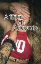 A Filha do Delegado by Anna_Julia000