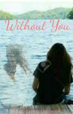 Without You by 02Brianna