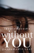 Without You (Lesbian Poems) by GayPumpernickel