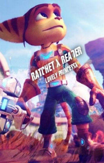 Ratchet X Reader (From Ratchet and Clank)
