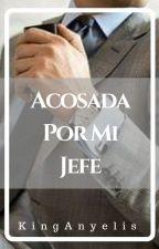 Acosada Por Mi Jefe -Justin y Tu  by KingAnyelis