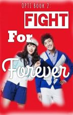 OPTI Book 2: Fight For Forever (Complete/UNEDITED) by SimpLeiMe