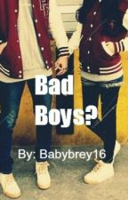 Bad Boys? by Babybrey16