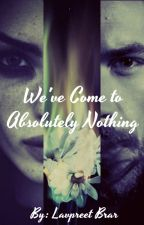 We've Come to Absolutely Nothing by LavpreetBrar