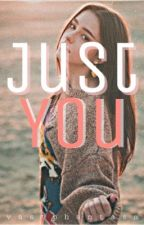 Just You [COMPLETED] by vastphantasm