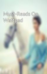 Must-Reads On Wattpad by JBLuver97