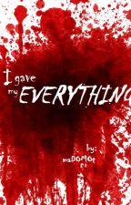 I Gave My Everything by maDOMOt