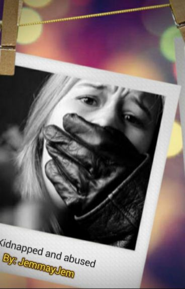 Kidnapped and Abused (ONGOING)#Wattys2016