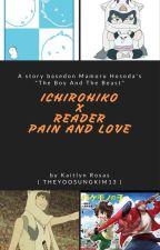 Ichirohiko x reader -Pain and love- by THEYOOSUNGKIM13