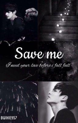 [Longfic][VKook] Save me
