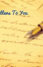 Letters To You by writing_for_hope