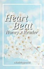 Heart Beat (Honey x Reader) by _GalaxiaWorlds_