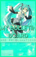 My Bulletin And Proclamations by TheOtakuGirl123