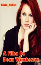 A Filha De Dean Winchester by Kezia_Hellen