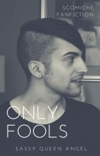 Only fools (Scomiche) by sassyqueenangel