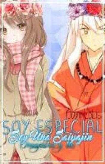 Soy especial, soy una saiyajin (Inuyasha y tú)