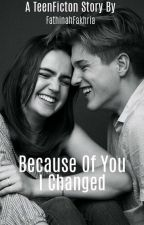 """ BECAUSE OF YOU I CHANGED ""[ON REVISI]  by FathinahFakhria"