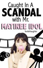 Caught In A Scandal With Mr. Matinee Idol by foolishlaughter