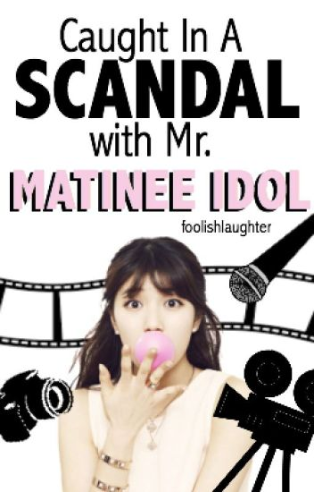 Caught In A Scandal With Mr. Matinee Idol