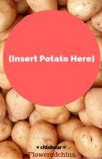 Insert Potato Here by ooutOForderr