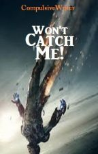 Won't Catch Me! by CompulsiveWriter