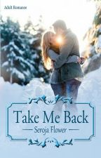 Take Me Back (Completed) by Yuenna