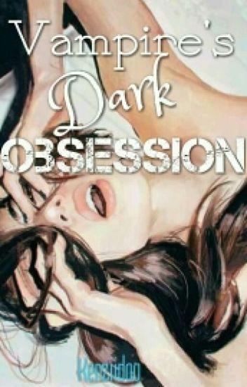 Vampire's Dark Obsession (SPG) - Kenziidoo - Wattpad