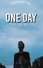 ONE DAY    A Weston Koury Fanfic by ConfidentKoury