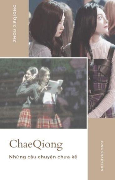 [ Longfic ] ChaeQiong - I.O.I Những câu chuyện chưa kể |Full|