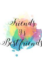Friends VS Bestfriends by Rin_Sawada