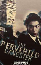 The Perverted Gangster  by Happyhamsterwriter