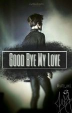 وَداعًا حبَيبيِ|| Good Bye My Love by Maerry_exoL