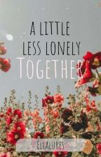 A Little Less Lonely Together  by ellalures