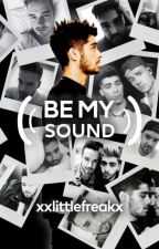 Be my sound | Ziam ✔ by xxlittlefreakx